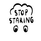 Stop Staring by printmesomecolo