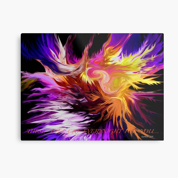These eyes cry everynight for you.. Metal Print