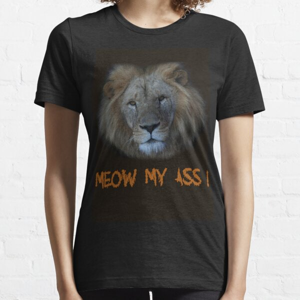 Meow My Ass! Essential T-Shirt