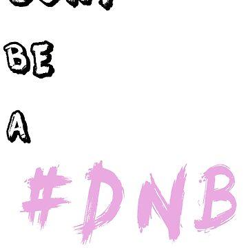 DONT BE A DNB by designbook