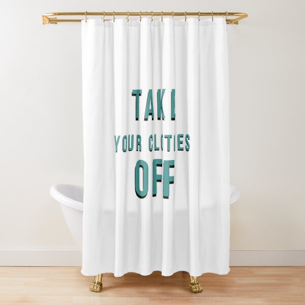 Take Your Clothes Off Shower Curtain Shower Curtain