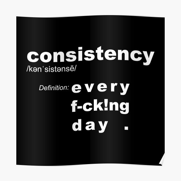 Consistency definition: Every Day – motivation goal reminder Poster