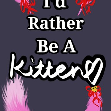 I'd Rather Be A Kitten..Pink Girly Style by crimsonflower13