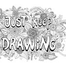 Just Keep Drawing by Meaghan Roberts