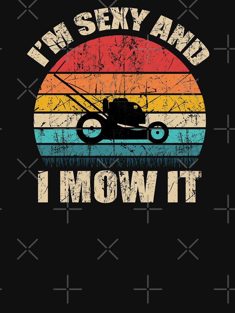 I'm sexy and i mow it by Designer1234