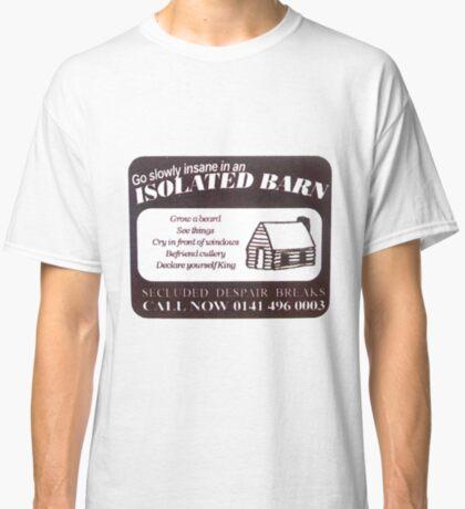go slowly insane in an isolated barn Classic T-Shirt