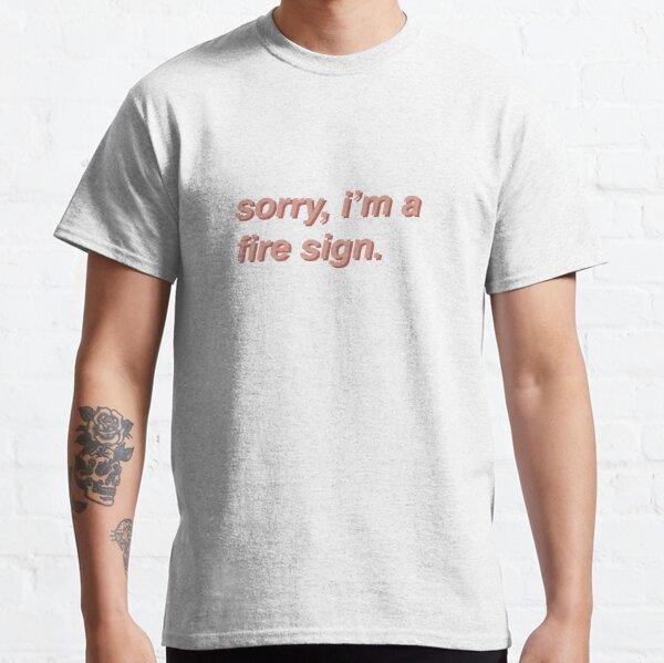 """Sorry, I'm A Fire Sign"" Classic T-Shirt"