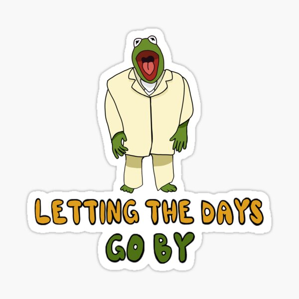 Kermit Lets the Days Go By Sticker