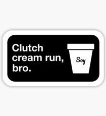 Clutch cream run, bro. Glossy Sticker