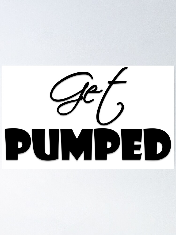 Get Pumped Poster By Drawsattention Redbubble