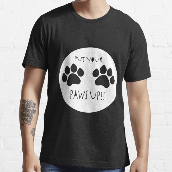 Put Your Paws Up! Essential T-Shirt
