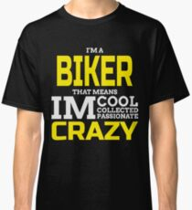 I'M A BIKER THAT MEANS IM COOL COLLECTED PASSIONATE CRAZY Classic T-Shirt