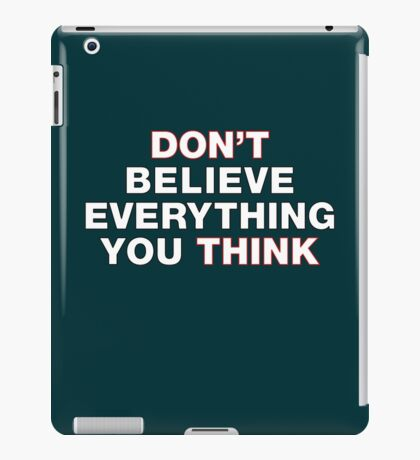 Don't believe everything you think iPad Case/Skin