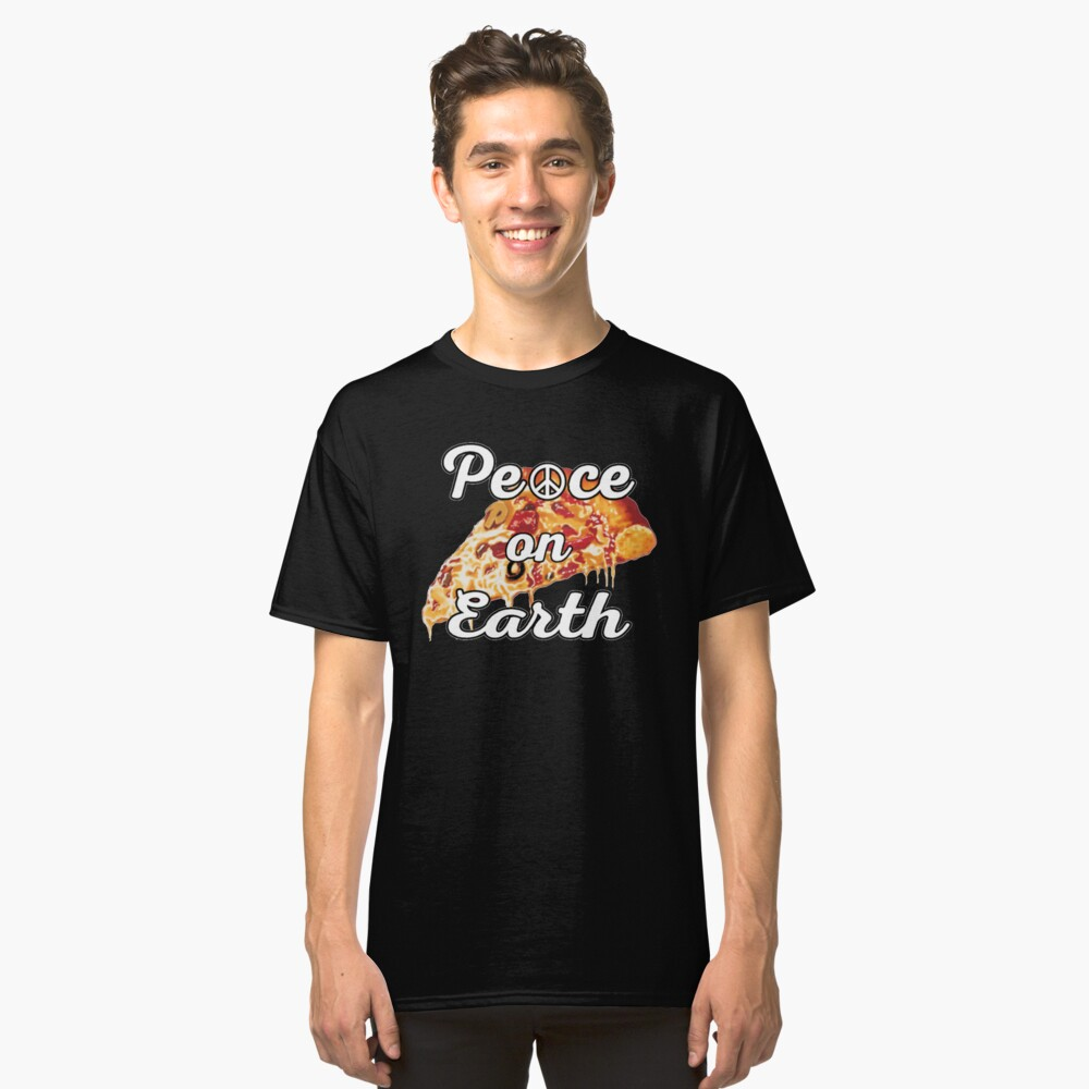 Peace on Earth, Pepperoni Pizza Junk Food Foodie. Classic T-Shirt