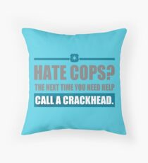 Hate Cops The Next Time You Need Help Throw Pillow