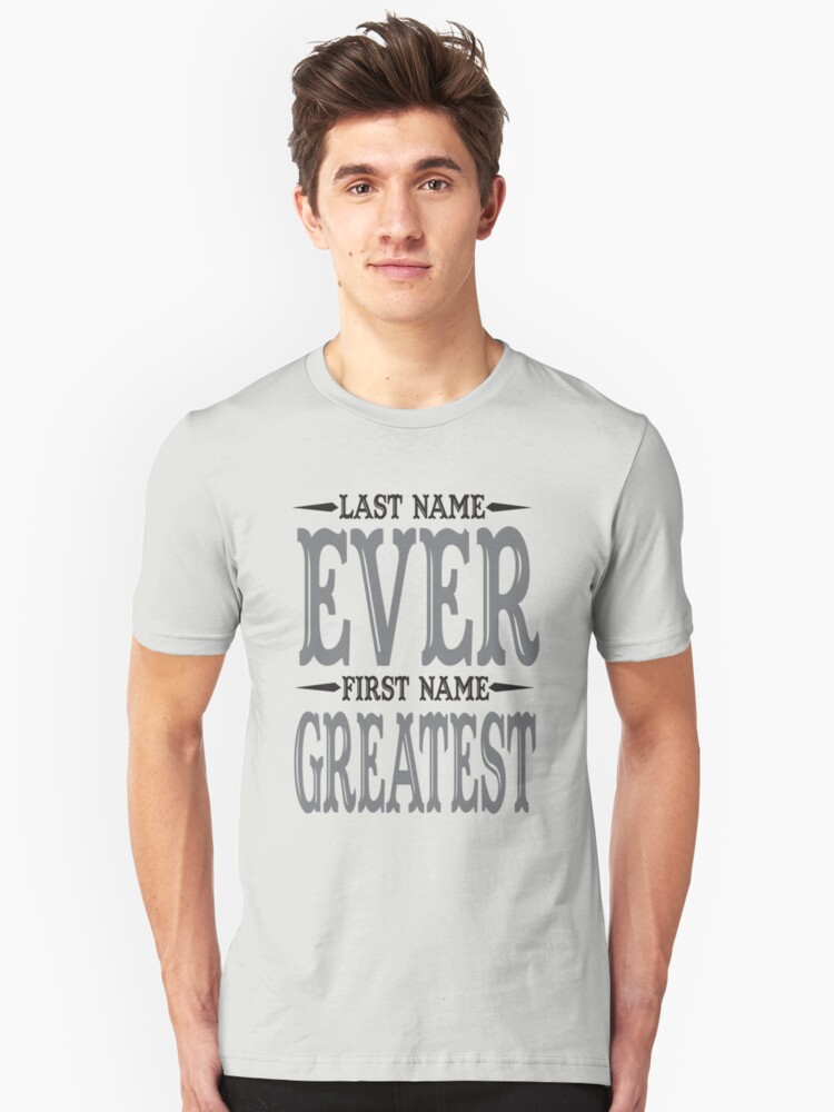 Last Name Ever First Name Greatest  Unisex T-Shirt Front
