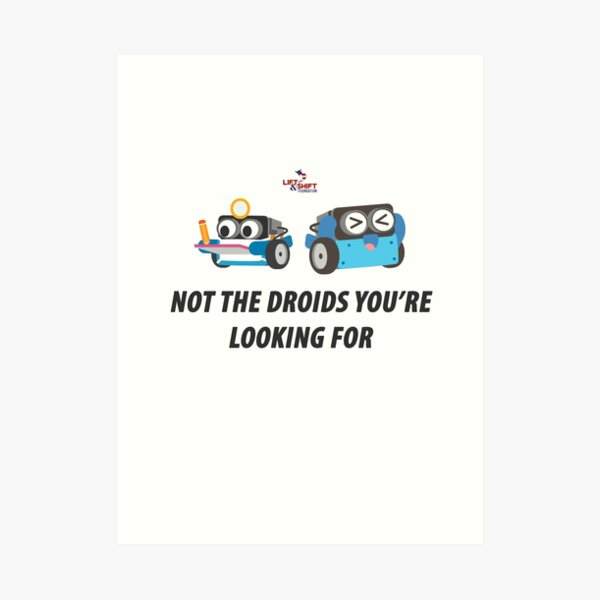 Not the Droids You're Looking For Art Print