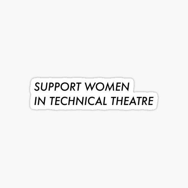 support women in technical theatre Sticker