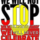 Grey ouline We will not stop we will not go away we will never celebrate Australia Day by Beautifultd