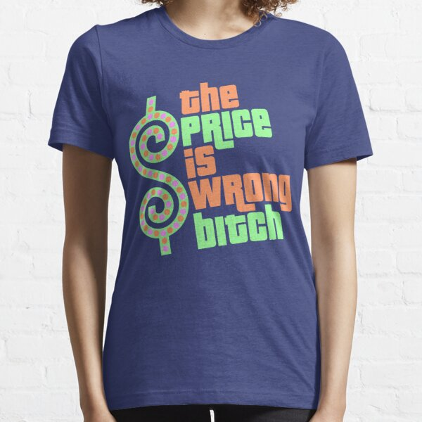 The Price is Wrong Bitch Essential T-Shirt
