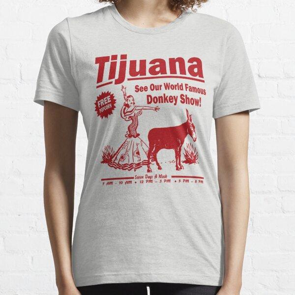 Funny Shirt - Tijuana Donkey Show Essential T-Shirt