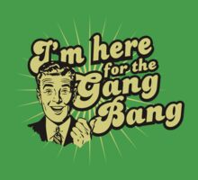 Funny Shirt - I'm Here For the Gang Bang
