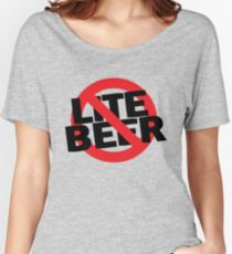 Funny Shirt - No Lite Beer Women's Relaxed Fit T-Shirt