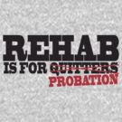 Funny Shirt - Rehab is for Quitters by MrFunnyShirt