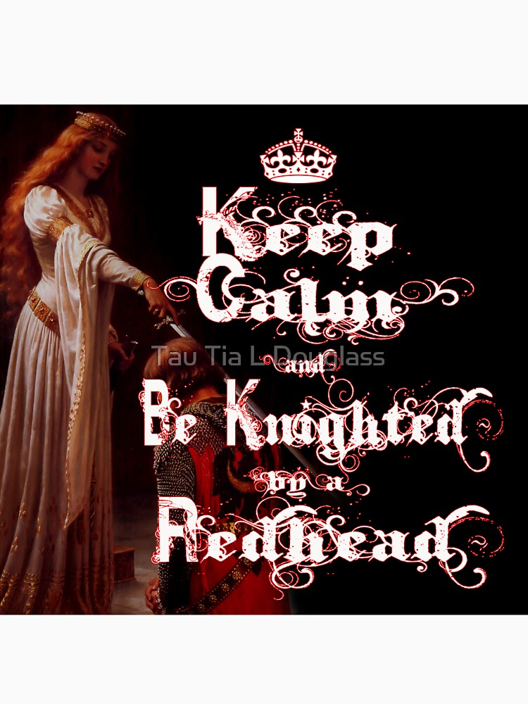 Keep Calm and Be Knighted by a Redhead by PurplePeacock