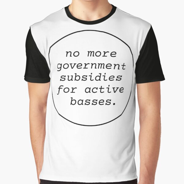 No Government Subsidies For Active Basses Graphic T-Shirt