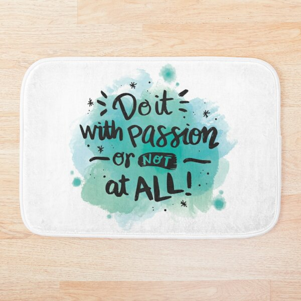 Do it with a passion or not at all quote Bath Mat