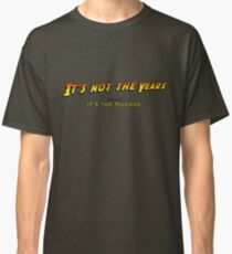 It's not the years, honey... Classic T-Shirt