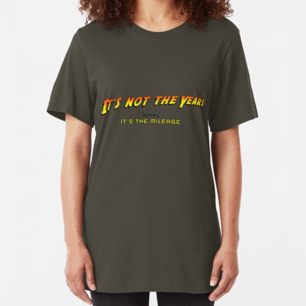 It's not the years, honey... Slim Fit T-Shirt