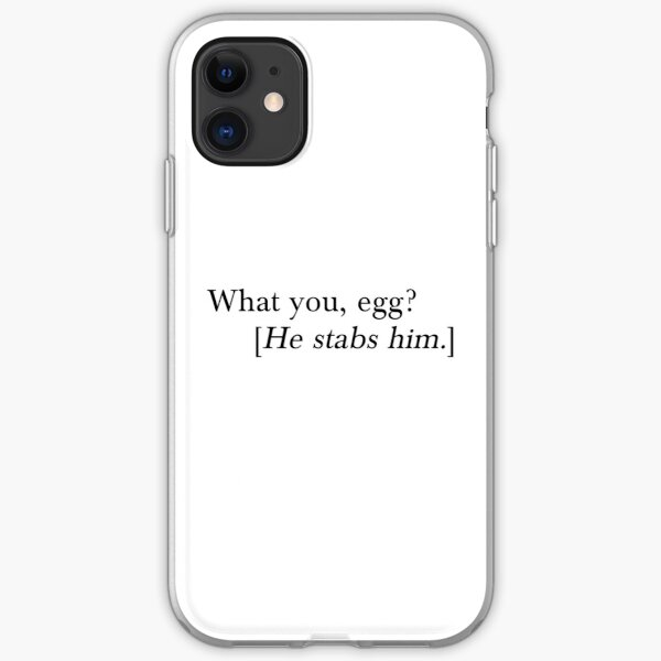 What you, egg? [He stabs him.] iPhone Soft Case