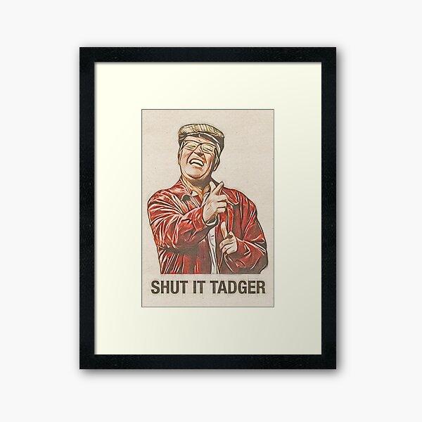 Winston Ingram Shut it Tadger Framed Art Print