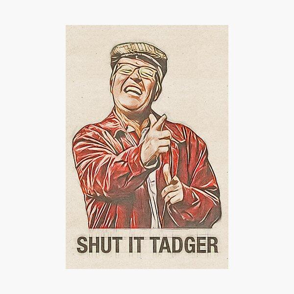 Winston Ingram Shut it Tadger Photographic Print