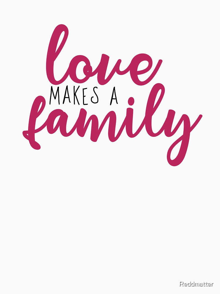 Love makes a Family Adoption Shirt by Reddmatter
