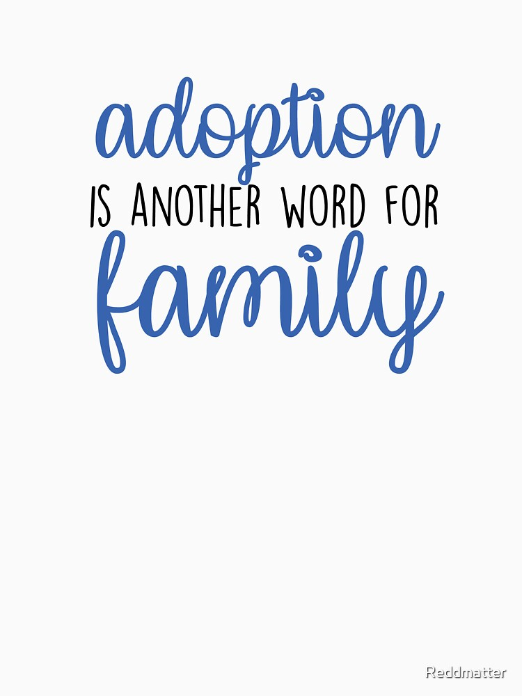 Adoption is Another Word for Family Adoption Shirt by Reddmatter