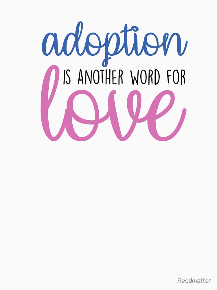 Adoption is another word for Love Adoption Shirt by Reddmatter