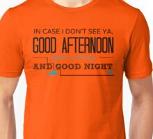 In Case I Don't See Ya... Unisex T-Shirt