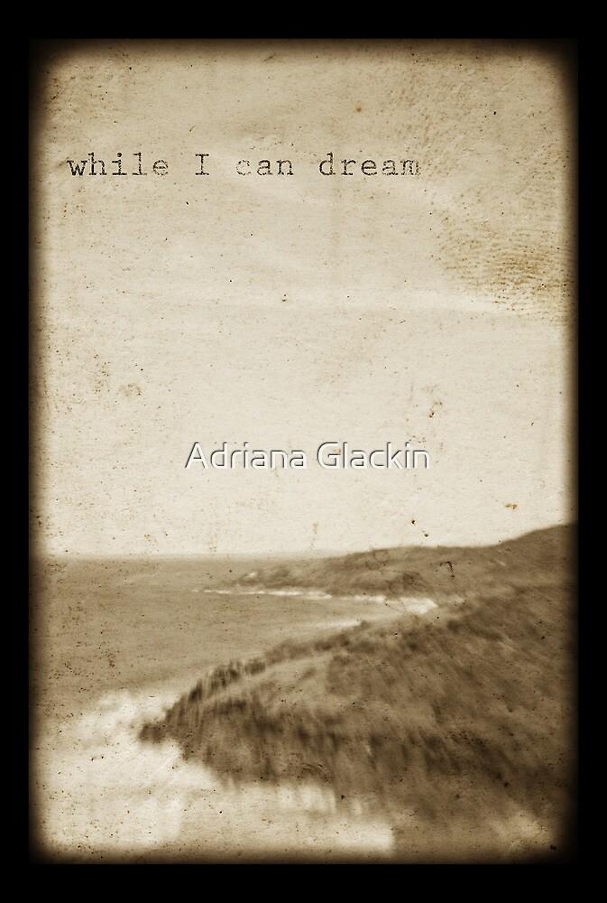 ~ while I can dream ~ by Adriana Glackin