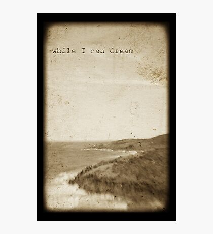 ~ while I can dream ~ Photographic Print