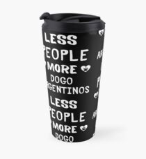Less People More Dogo Argentinos - Dogo Argentino Owner Gift Idea Travel Mug