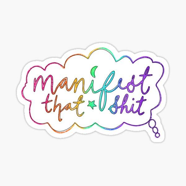 Manifest that shit Sticker