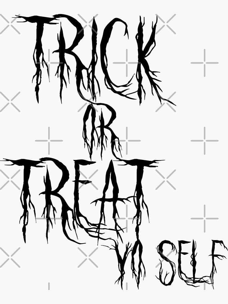 Trick or Treat Yo'self by tribbledesign