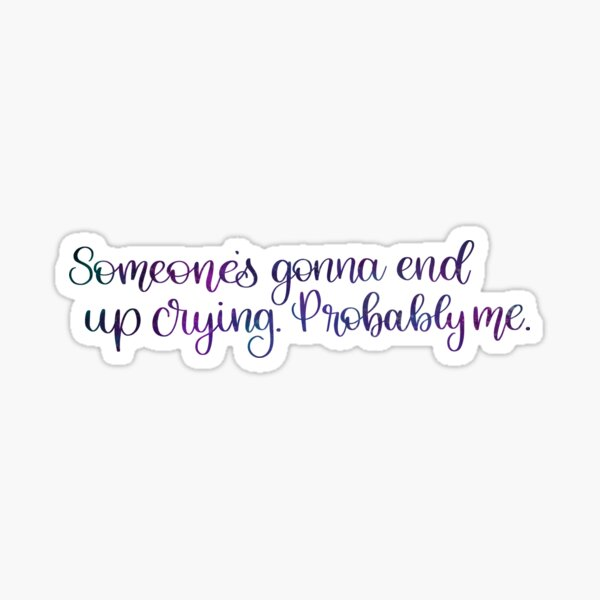someone's gonna end up crying Sticker