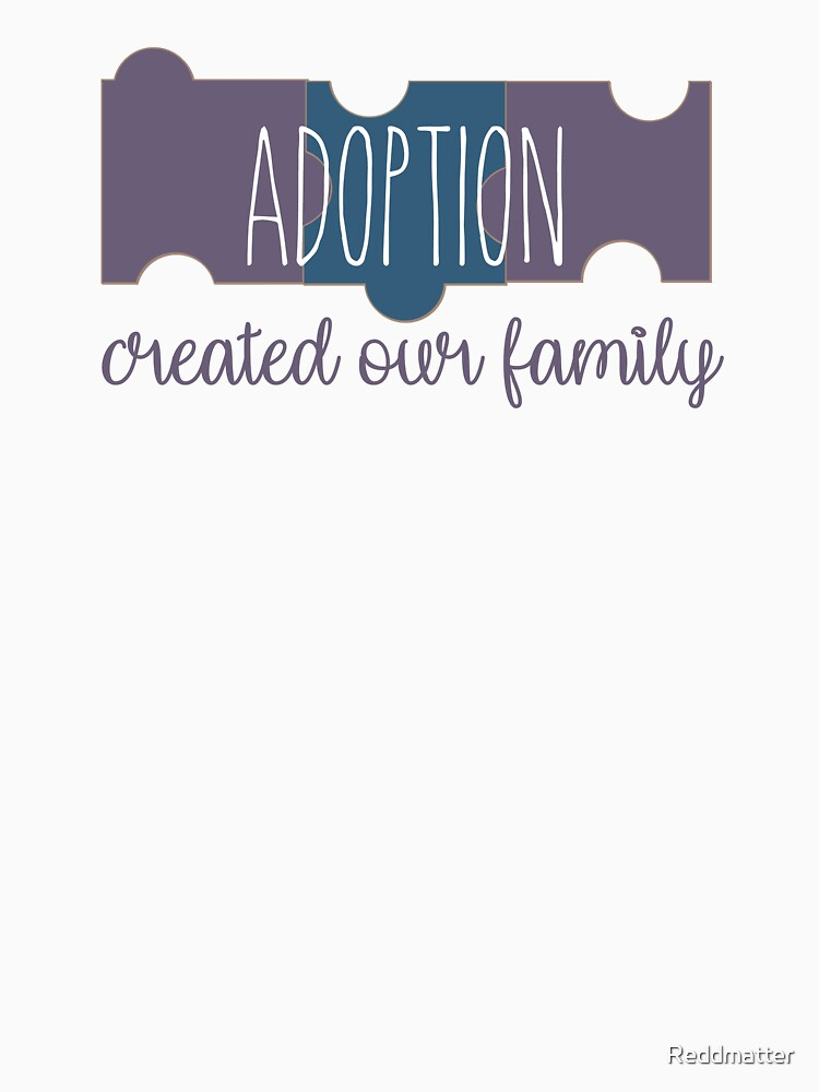 Adoption Created Our Family Shirt by Reddmatter