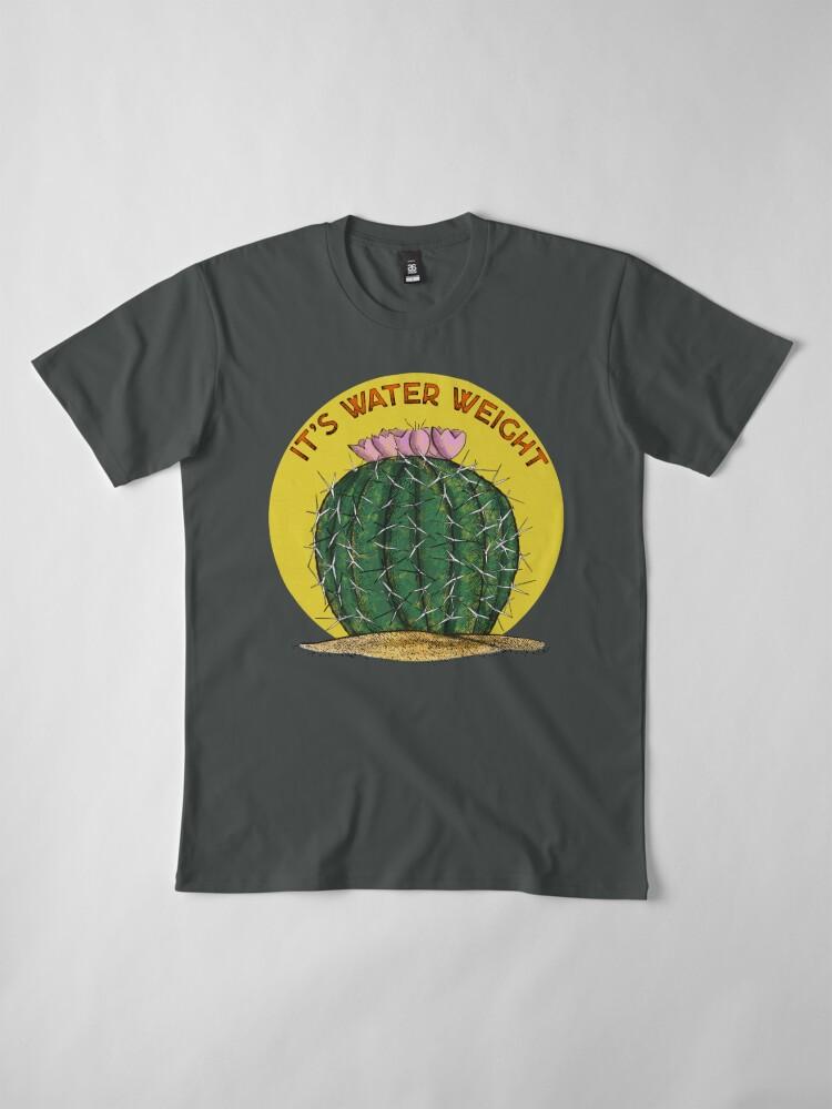 Alternate view of It's Water Weight Premium T-Shirt