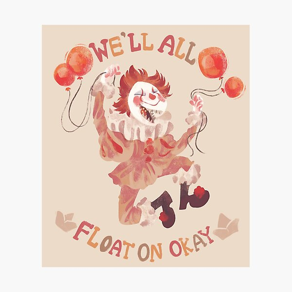 We'll All Float On  Photographic Print