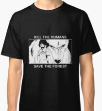 Kill the humans, save the forest Classic T-Shirt